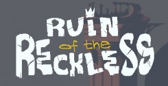 Ruin of the Reckless (0.9b) (2017)